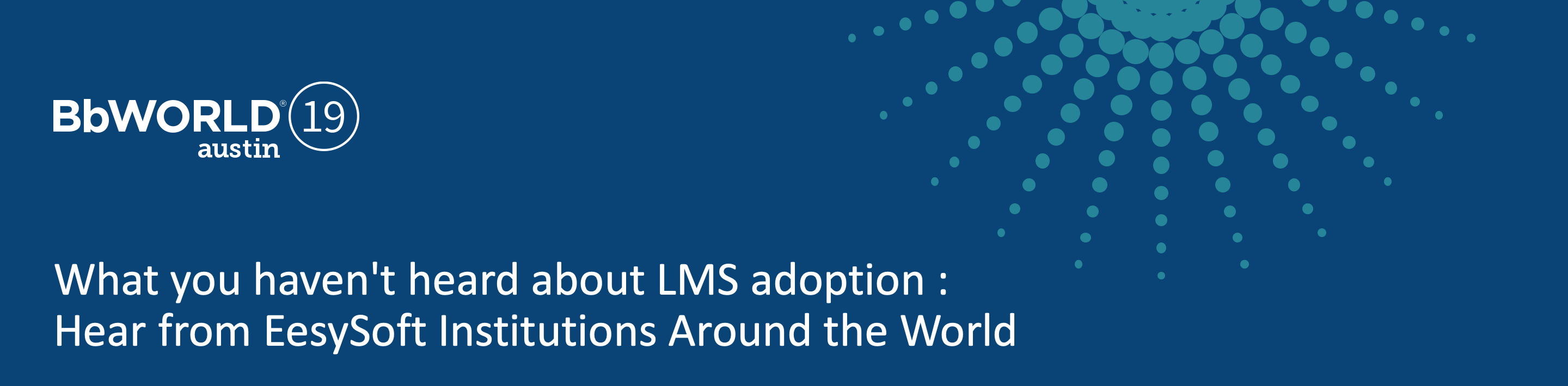BbWorld 2019 Panelist Presentation: What you haven't heard about LMS adoption: Hear from EesySoft Institutions Around the World